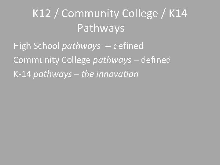 K 12 / Community College / K 14 Pathways High School pathways -- defined