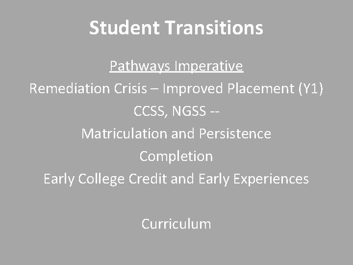 Student Transitions Pathways Imperative Remediation Crisis – Improved Placement (Y 1) CCSS, NGSS -Matriculation