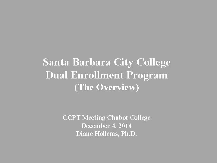 Santa Barbara City College Dual Enrollment Program (The Overview) CCPT Meeting Chabot College December