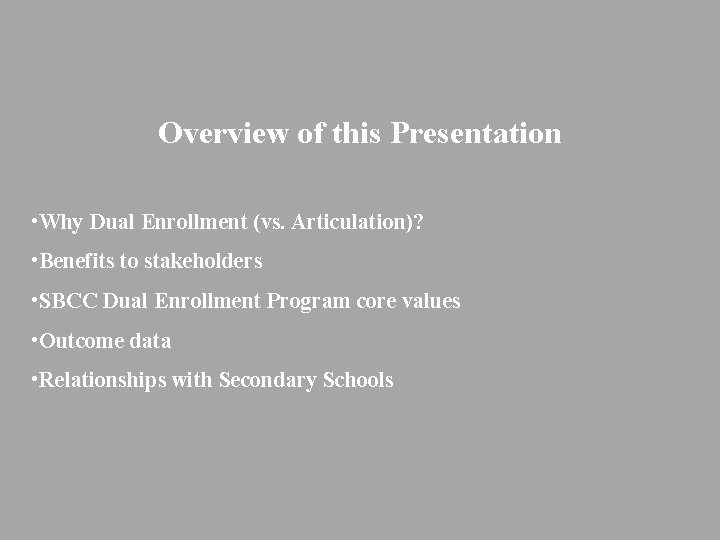 Overview of this Presentation • Why Dual Enrollment (vs. Articulation)? • Benefits to stakeholders