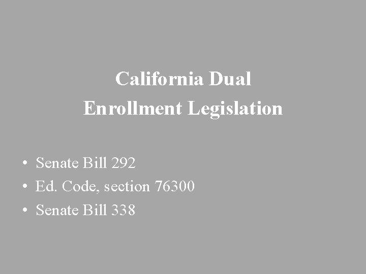 California Dual Enrollment Legislation • Senate Bill 292 • Ed. Code, section 76300 •