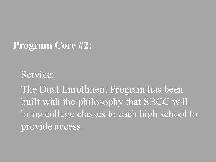 Program Core #2: Service: The Dual Enrollment Program has been built with the philosophy