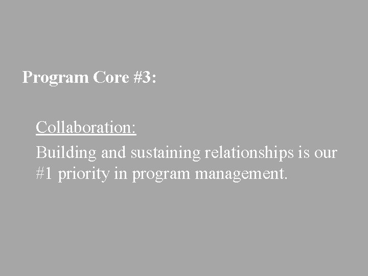 Program Core #3: Collaboration: Building and sustaining relationships is our #1 priority in program