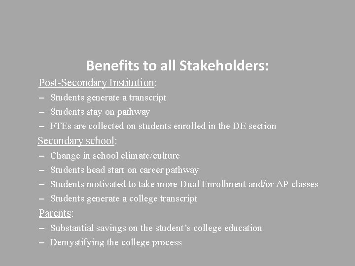 Benefits to all Stakeholders: Post-Secondary Institution: – Students generate a transcript – Students stay