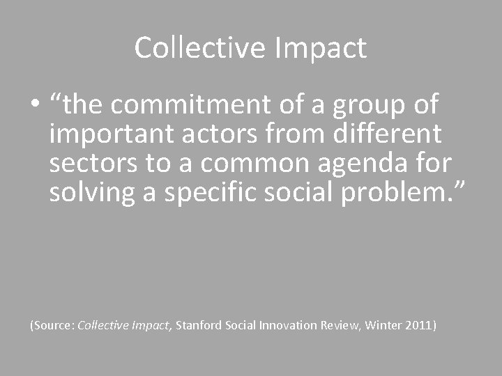 """Collective Impact • """"the commitment of a group of important actors from different sectors"""
