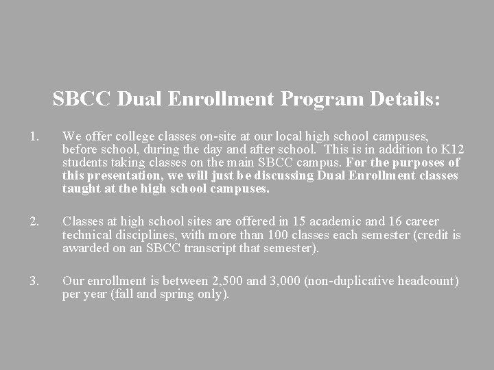 SBCC Dual Enrollment Program Details: 1. We offer college classes on-site at our local