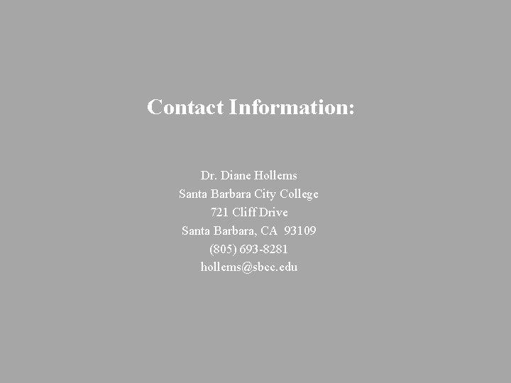 Contact Information: Dr. Diane Hollems Santa Barbara City College 721 Cliff Drive Santa Barbara,