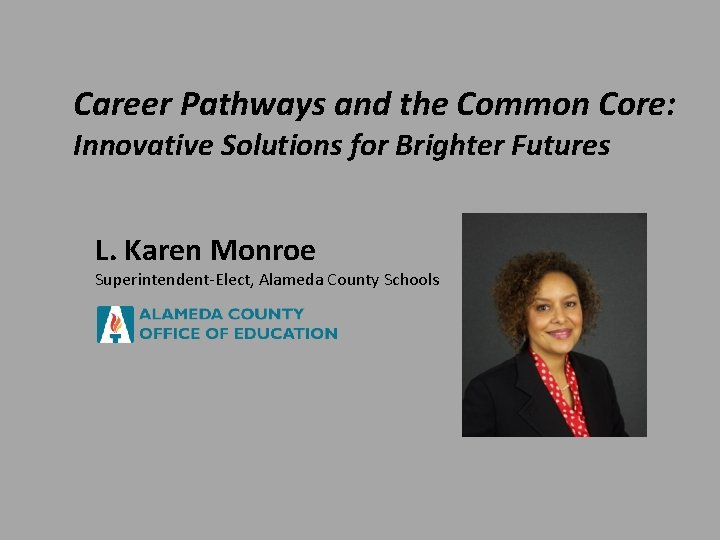 Career Pathways and the Common Core: Innovative Solutions for Brighter Futures L. Karen Monroe