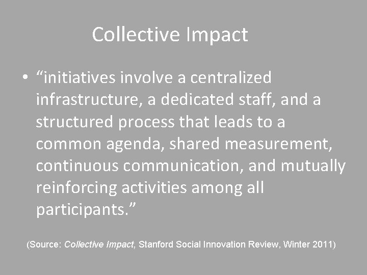 """Collective Impact • """"initiatives involve a centralized infrastructure, a dedicated staff, and a structured"""