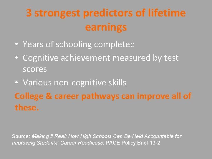 3 strongest predictors of lifetime earnings • Years of schooling completed • Cognitive achievement