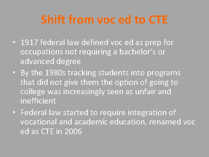 Shift from voc ed to CTE • 1917 federal law defined voc ed as
