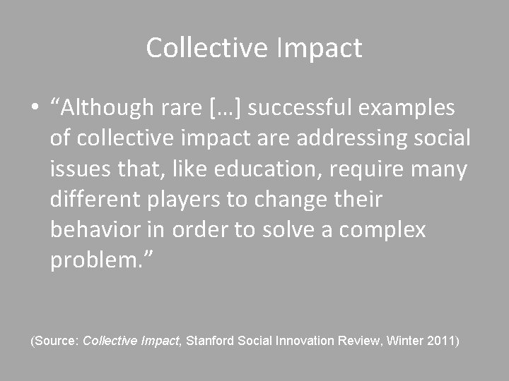 """Collective Impact • """"Although rare […] successful examples of collective impact are addressing social"""
