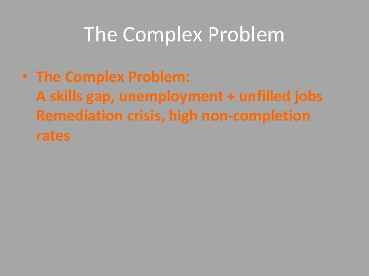 The Complex Problem • The Complex Problem: A skills gap, unemployment + unfilled jobs