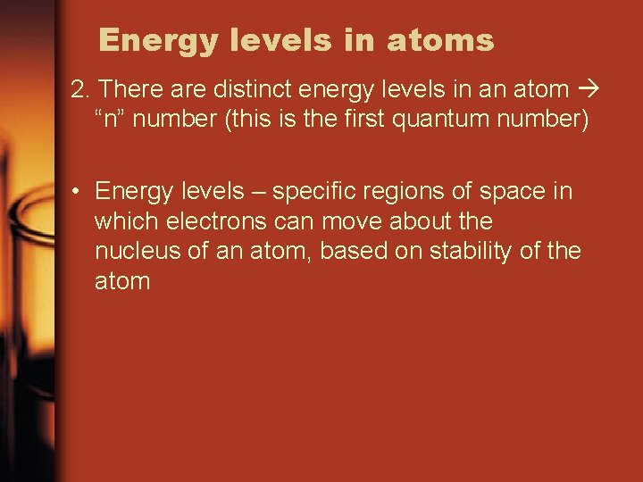 """Energy levels in atoms 2. There are distinct energy levels in an atom """"n"""""""