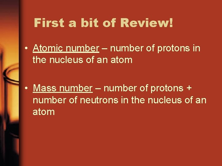 First a bit of Review! • Atomic number – number of protons in the