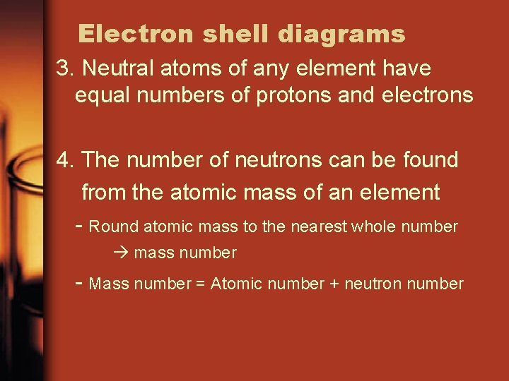 Electron shell diagrams 3. Neutral atoms of any element have equal numbers of protons