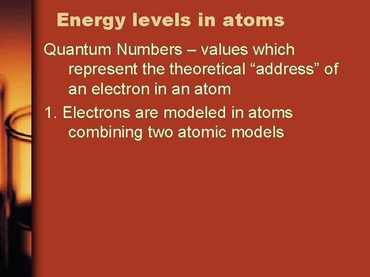 """Energy levels in atoms Quantum Numbers – values which represent theoretical """"address"""" of an"""