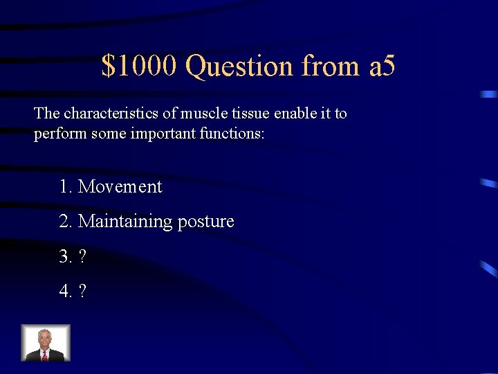 $1000 Question from a 5 The characteristics of muscle tissue enable it to perform