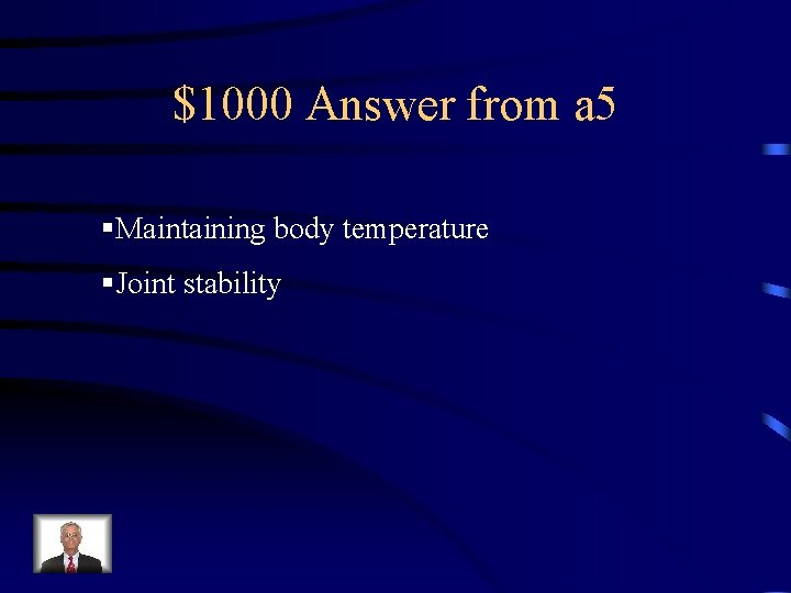$1000 Answer from a 5 §Maintaining body temperature §Joint stability