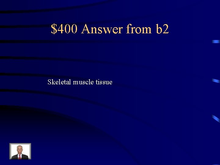 $400 Answer from b 2 Skeletal muscle tissue