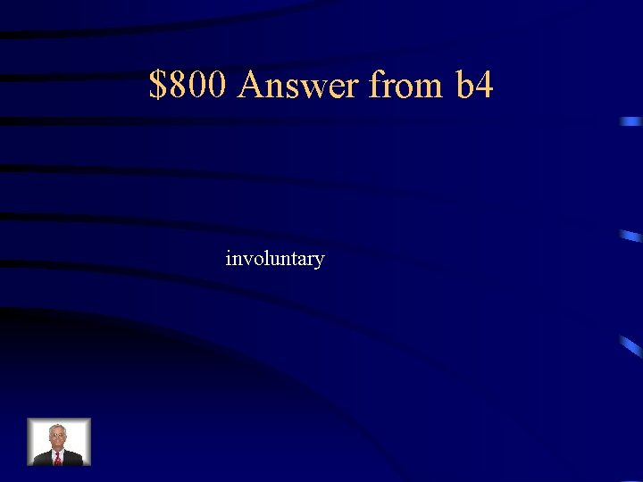 $800 Answer from b 4 involuntary