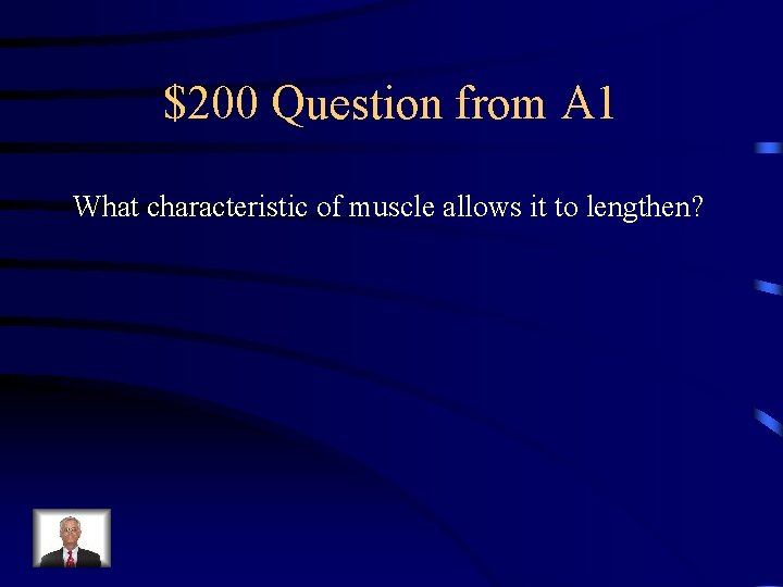 $200 Question from A 1 What characteristic of muscle allows it to lengthen?