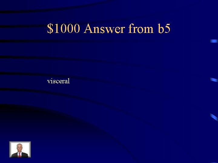 $1000 Answer from b 5 visceral