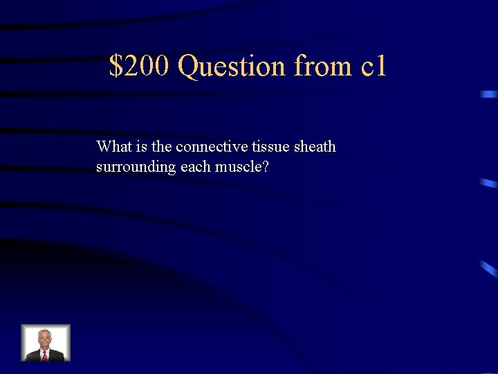 $200 Question from c 1 What is the connective tissue sheath surrounding each muscle?