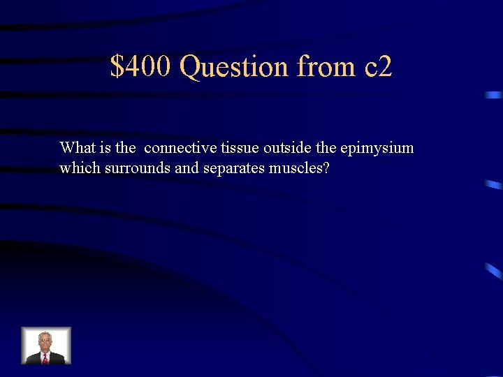 $400 Question from c 2 What is the connective tissue outside the epimysium which