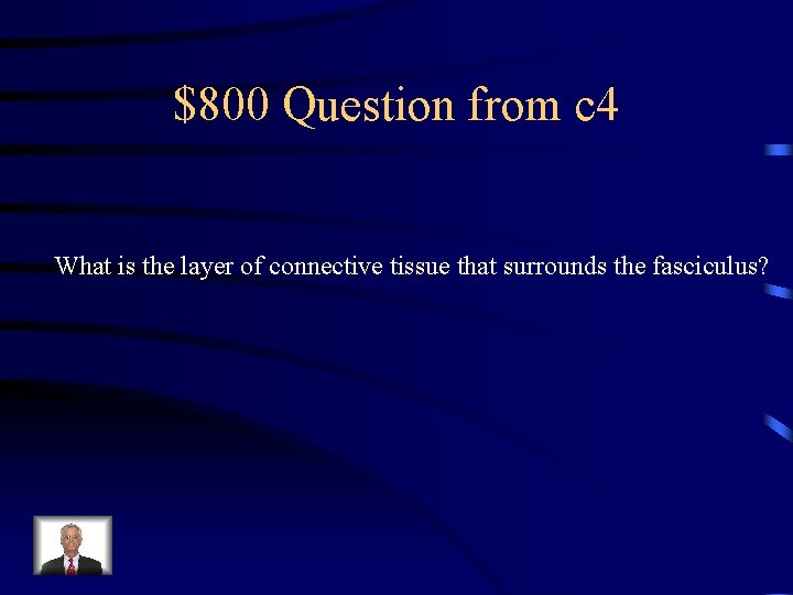 $800 Question from c 4 What is the layer of connective tissue that surrounds