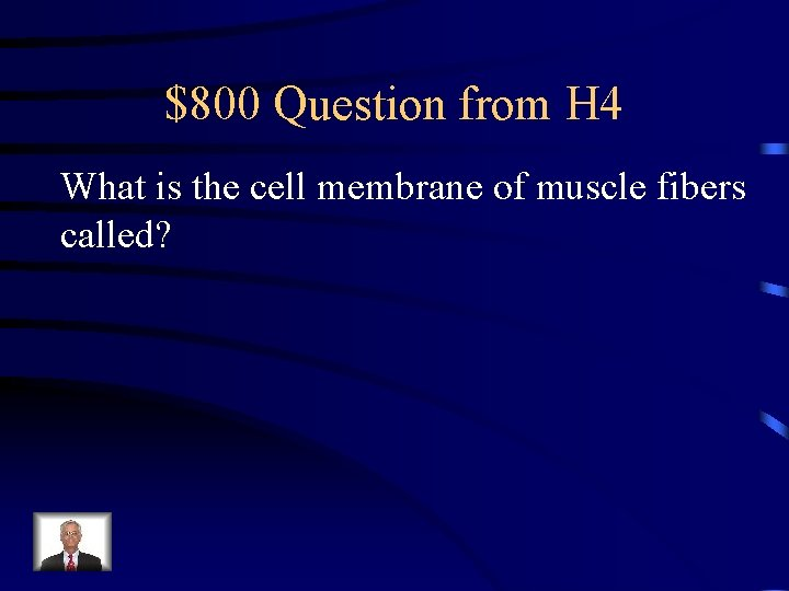 $800 Question from H 4 What is the cell membrane of muscle fibers called?