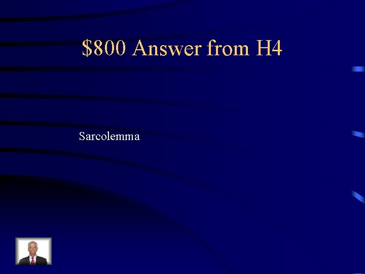 $800 Answer from H 4 Sarcolemma