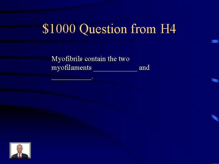 $1000 Question from H 4 Myofibrils contain the two myofilaments ______ and ______.