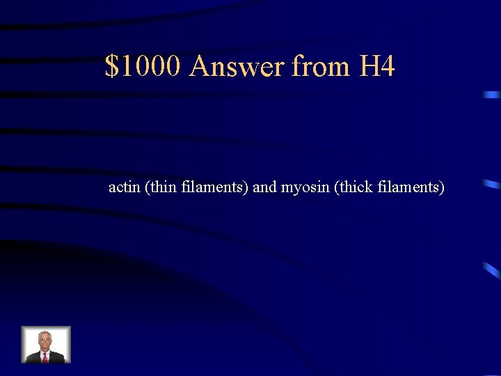 $1000 Answer from H 4 actin (thin filaments) and myosin (thick filaments)