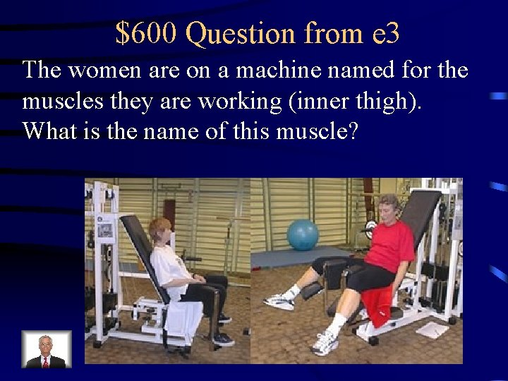 $600 Question from e 3 The women are on a machine named for the