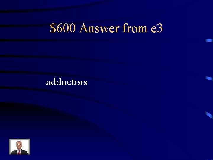 $600 Answer from e 3 adductors