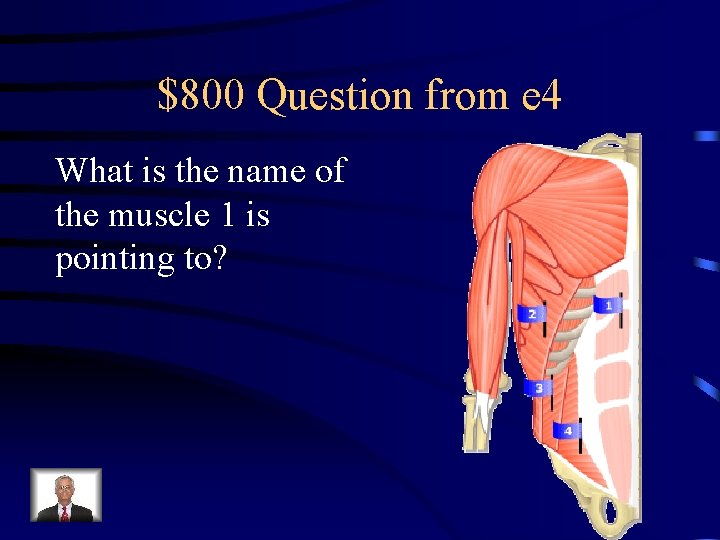 $800 Question from e 4 What is the name of the muscle 1 is