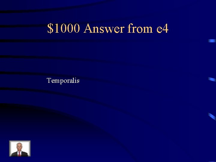 $1000 Answer from e 4 Temporalis