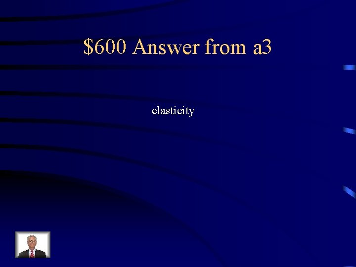 $600 Answer from a 3 elasticity