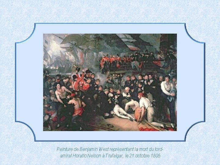 Peinture de Benjamin West représentant la mort du lordamiral Horatio Nelson à Trafalgar, le