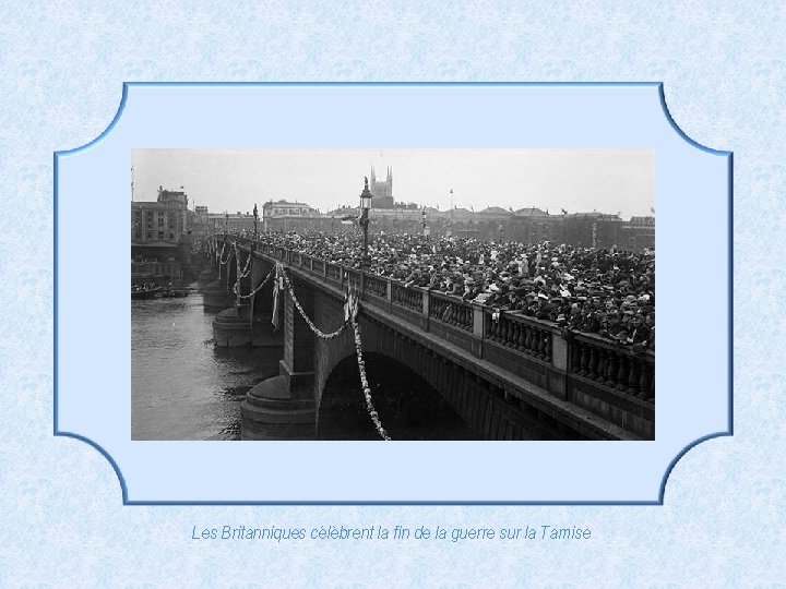 Les Britanniques célèbrent la fin de la guerre sur la Tamise