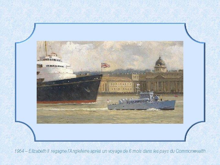 1954 – Elizabeth II regagne l'Angleterre après un voyage de 6 mois dans les