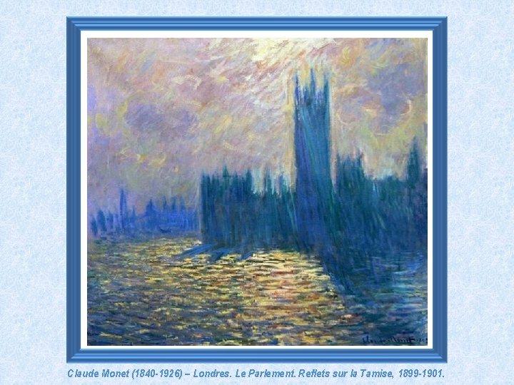 Claude Monet (1840 -1926) – Londres. Le Parlement. Reflets sur la Tamise, 1899 -1901.