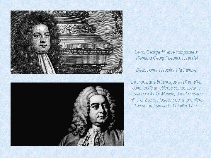 Le roi George 1 er et le compositeur allemand Georg Friedrich Haendel Deux noms