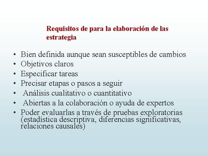 Requisitos de para la elaboración de las estrategia • • Bien definida aunque sean