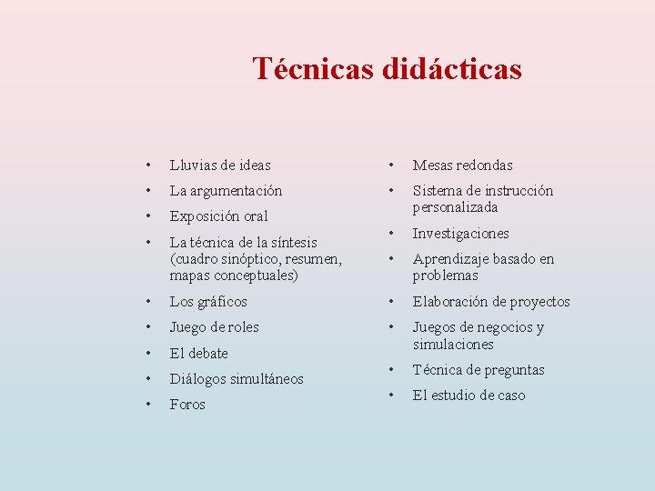 Técnicas didácticas • Lluvias de ideas • Mesas redondas • La argumentación • •