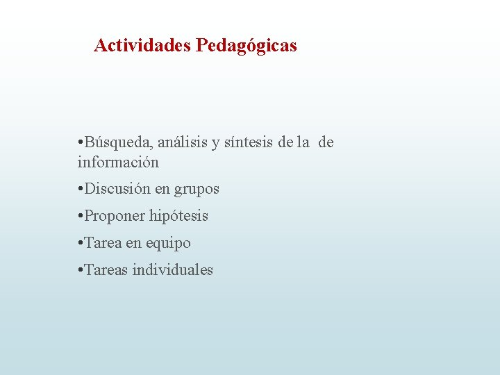 Actividades Pedagógicas • Búsqueda, análisis y síntesis de la de información • Discusión en