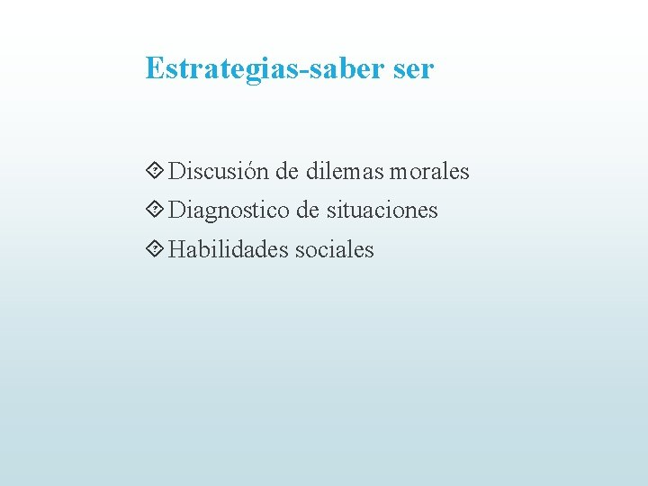 Estrategias-saber ser Discusión de dilemas morales Diagnostico de situaciones Habilidades sociales