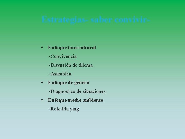 Estrategias- saber convivir • Enfoque intercultural -Convivencia -Discusión de dilema -Asamblea • Enfoque de