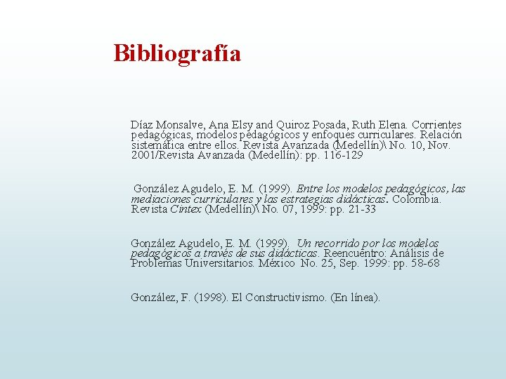 Bibliografía Díaz Monsalve, Ana Elsy and Quiroz Posada, Ruth Elena. Corrientes pedagógicas, modelos pedagógicos